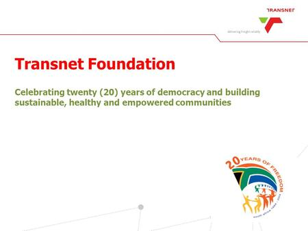 Transnet Foundation Celebrating twenty (20) years of democracy and building sustainable, healthy and empowered communities.