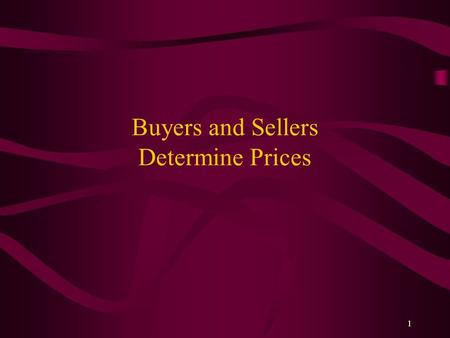 1 Buyers and Sellers Determine Prices. 2 Goals of Buyers and Sellers BUYERS Make a transaction Zero price SELLERS Infinite Price Make a transaction.