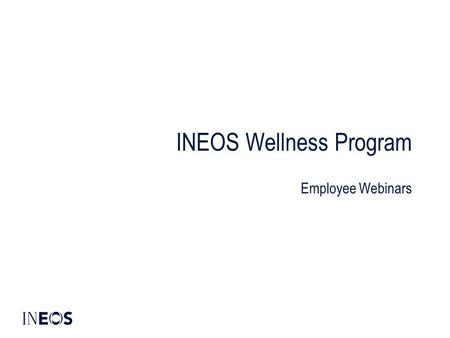 INEOS Wellness Program Employee Webinars. Copyright ©INEOS 2010 Why an INEOS Wellness Program? Healthy employees are an important element of a strong.