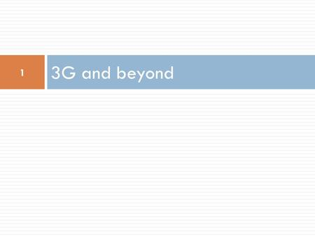 3G and beyond 1. Introduction  GPRS improves GSM in a number of ways:  Increases data communication speed  Increases interoperability with packet switched.