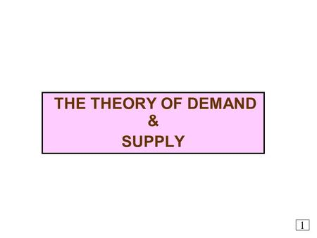 THE THEORY OF DEMAND & SUPPLY 1. DEMAND  Demands for a commodity refers to the quantity of the commodity which an individual consumer is willing to and.