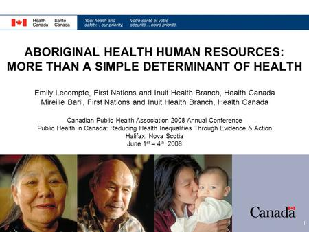 1 ABORIGINAL HEALTH HUMAN RESOURCES: MORE THAN A SIMPLE DETERMINANT OF HEALTH Emily Lecompte, First Nations and Inuit Health Branch, Health Canada Mireille.