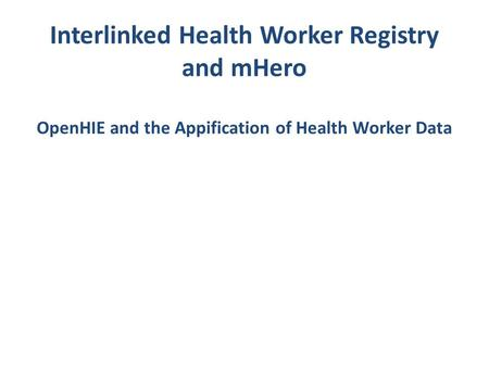 Interlinked Health Worker Registry and mHero OpenHIE and the Appification of Health Worker Data.