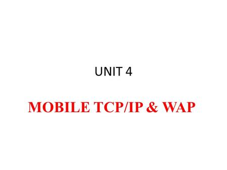 UNIT 4 MOBILE TCP/IP & WAP. TCP/IP Protocol Suite.