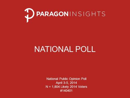NATIONAL POLL National Public Opinion Poll April 3-5, 2014 N = 1,804 Likely 2014 Voters #140401.