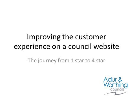 Improving the customer experience on a council website The journey from 1 star to 4 star.