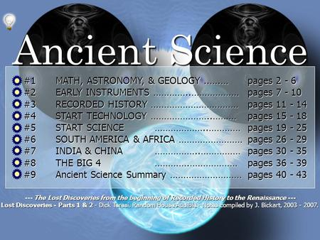 1 Ancient Science --- The Lost Discoveries from the beginning <strong>of</strong> Recorded History to the Renaissance --- Lost Discoveries - Parts 1 & 2 - Dick Teresi.