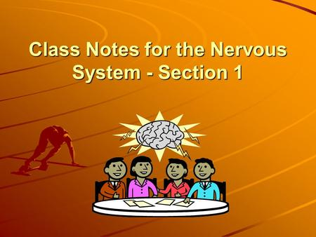 Class Notes for the Nervous System - Section 1. Two Systems Within a System Peripheral Nervous System: PNS All the parts of the nervous system, except.