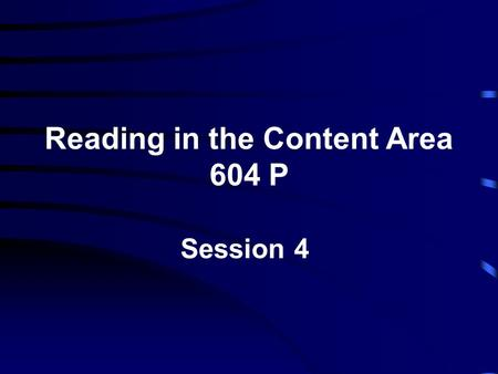 Reading in the Content Area 604 P Session 4. Bringing Students and Texts Together Involves plans and practices that result in active student engagement.