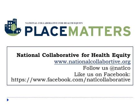 National Collaborative for Health Equity  Follow Like us on Facebook: https://www.facebook.com/natlcollaborative.
