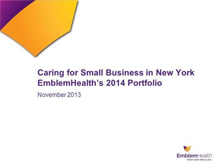 Caring for Small Business in New York EmblemHealth's 2014 Portfolio November 2013.