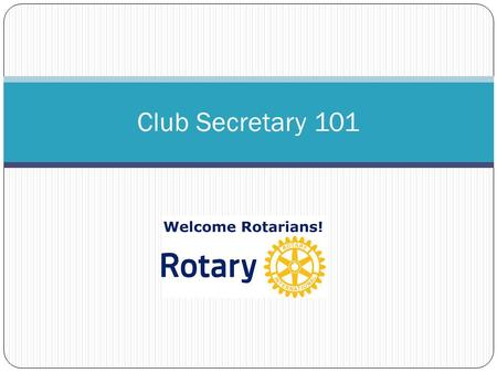 Club Secretary 101. Main Role of Secretary Help the Club function effectively Maintaining Club Records Correspondence about meetings, board meetings and.