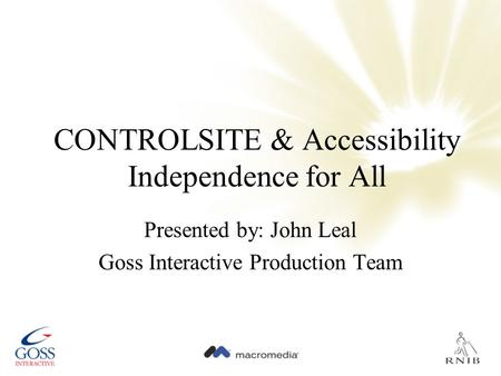 CONTROLSITE & Accessibility Independence for All Presented by: John Leal Goss Interactive Production Team.