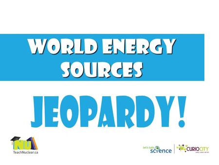 World energy sources 1000 800 600 400 200 OTHER SOURCES WIND NUCLEAR FOSSIL FUELS HYDRO Final Jeopardy.