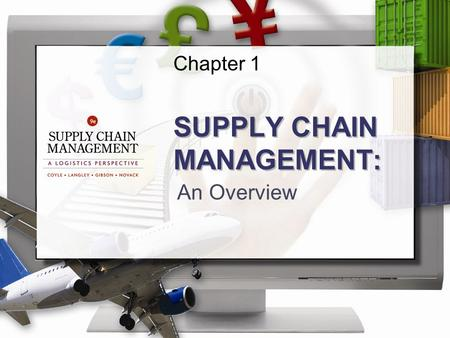 Chapter 1 SUPPLY CHAIN MANAGEMENT: An Overview. ©2013 Cengage Learning. All Rights Reserved. May not be scanned, copied or duplicated, or posted to a.