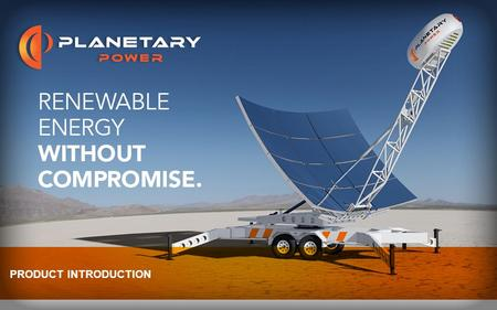 © Planetary Power, Inc. 2013. All Rights Reserved. PRODUCT INTRODUCTION.