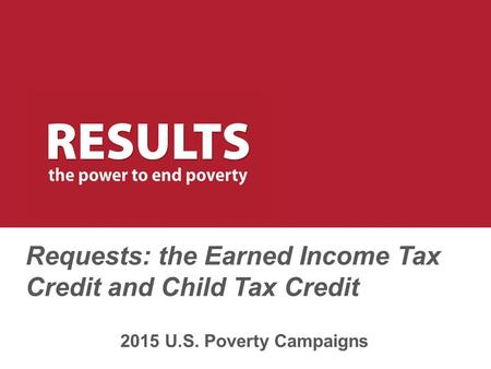 Requests: the Earned Income Tax Credit and Child Tax Credit 2015 U.S. Poverty Campaigns.