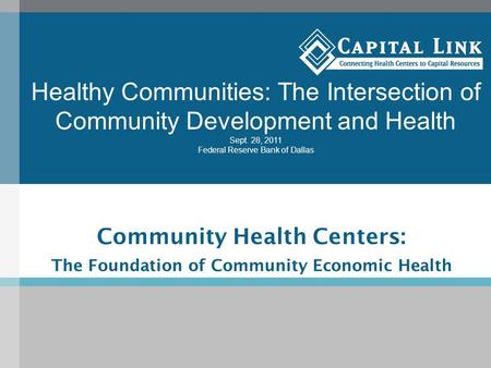 Community Health Centers: The Foundation of Community Economic Health Healthy Communities: The Intersection of Community Development and Health Sept. 28,