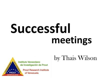 Meetings Successful by Thais Wilson. Opening Introduction of the Facilitator / Presenter.