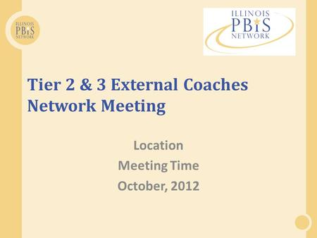 Tier 2 & 3 External Coaches Network Meeting Location Meeting Time October, 2012.