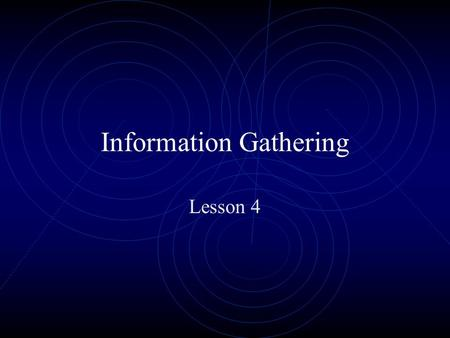 Information Gathering Lesson 4. Steps for Gathering Information Find out initial information Open Source Whois Nslookup Find out address range of the.