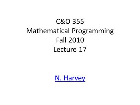 C&O 355 Mathematical Programming Fall 2010 Lecture 17 N. Harvey TexPoint fonts used in EMF. Read the TexPoint manual before you delete this box.: AA A.