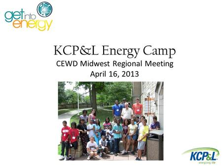 KCP&L Energy Camp CEWD Midwest Regional Meeting April 16, 2013.