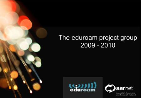 AARNet Copyright 2010 Network Operations The eduroam project group 2009 - 2010.