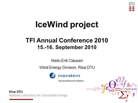 IceWind project TFI Annual Conference 2010 15.-16. September 2010 Niels-Erik Clausen Wind Energy Division, Risø DTU.