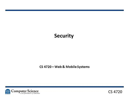 "CS 4720 Security CS 4720 – Web & Mobile Systems. CS 4720 The Traditional Security Model The Firewall Approach ""Keep the good guys in and the bad guys."