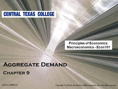Aggregate Demand Chapter 9 Copyright © 2010 by the McGraw-Hill Companies, Inc. All rights reserved. McGraw-Hill/Irwin Principles of Economics: Macroeconomics.
