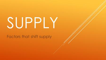 SUPPLY Factors that shift supply. TODAY'S AGENDA  Objective: To identify the factors that shift supply and which direction the curve shifts.  Essential.