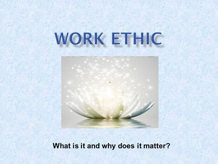 . What is it and why does it matter?. Work ethic is a value based on:  hard work and diligence  Integrity  Respect for authority  Reliability Workers.