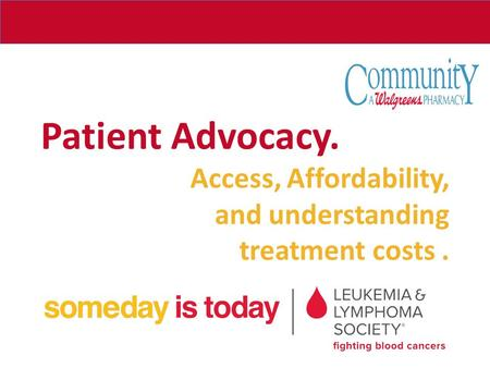 Patient Advocacy. Access, Affordability, and understanding treatment costs.