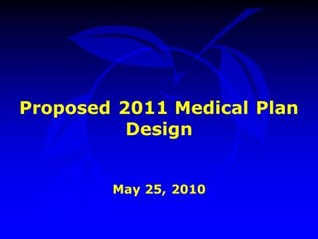 Proposed 2011 Medical Plan Design May 25, 2010.  Background  Challenges  Recommended Strategy  Summary Presentation Outline.