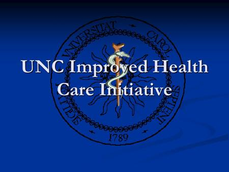 UNC Improved Health Care Initiative. Highest priority of UNC HR Directors Highest priority of UNC HR Directors Hewitt Health Value Initiative Study Hewitt.
