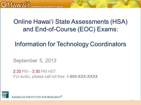 Online Hawai'i State Assessments Online Hawai'i State Assessments (HSA) and End-of-Course (EOC) Exams: Information for Technology Coordinators September.