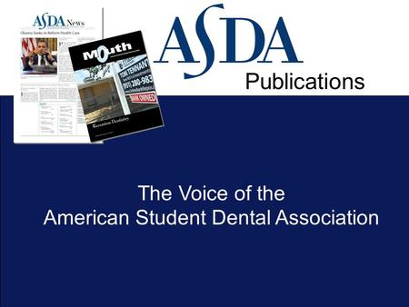 The Voice of the American Student Dental Association Publications.