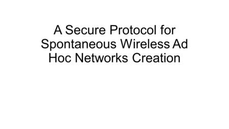 A Secure Protocol for Spontaneous Wireless Ad Hoc Networks Creation.
