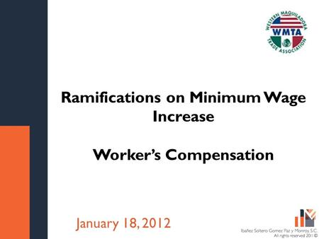Título de la presentación Fecha Ramifications on Minimum Wage Increase Worker's Compensation January 18, 2012.