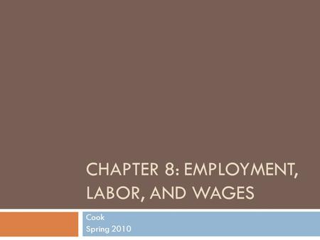 CHAPTER 8: EMPLOYMENT, LABOR, AND WAGES Cook Spring 2010.
