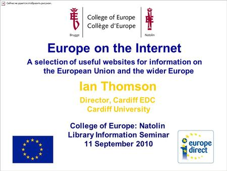 Europe on the Internet A selection of useful websites for information on the European Union and the wider Europe Ian Thomson Director, Cardiff EDC Cardiff.