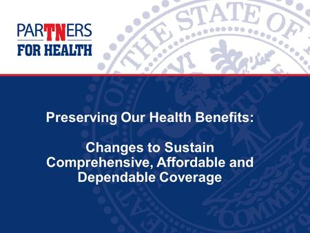 Preserving Our Health Benefits: Changes to Sustain Comprehensive, Affordable and Dependable Coverage.
