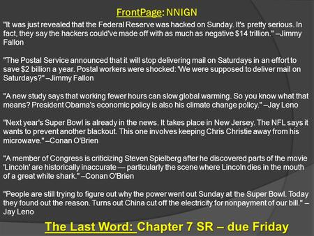 FrontPage: NNIGN The Last Word: Chapter 7 SR – due Friday It was just revealed that the Federal Reserve was hacked on Sunday. It's pretty serious. In.
