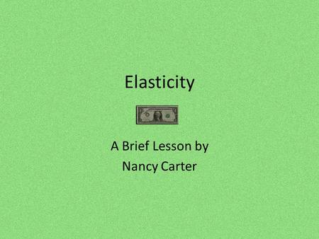 Elasticity A Brief Lesson by Nancy Carter. Definition Elasticity is a measure of sensitivity. We use the coefficient of elasticity to evaluate how sensitive.