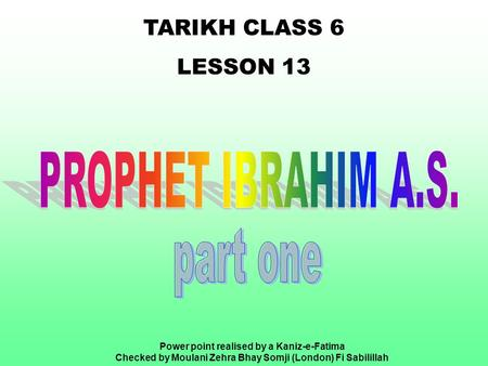 TARIKH CLASS 6 LESSON 13 Power point realised by a Kaniz-e-Fatima Checked by Moulani Zehra Bhay Somji (London) Fi Sabilillah.