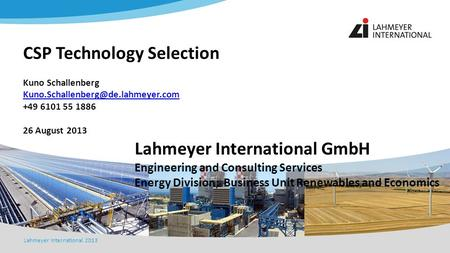 Lahmeyer International 2013 Lahmeyer International GmbH Engineering and Consulting Services Energy Division; Business Unit Renewables and Economics CSP.