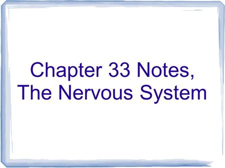Chapter 33 Notes, The Nervous System. Nervous System A neuron is a cell of the nervous system that carries nerve impulses through the body. There are.