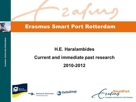 SmartPort Erasmus Smart Port Rotterdam H.E. Haralambides Current and immediate past research 2010-2012.