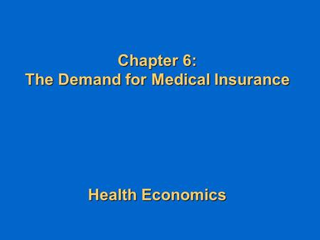 Chapter 6: The Demand for Medical Insurance Health Economics